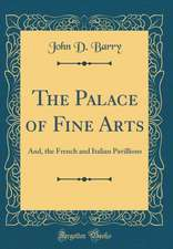 The Palace of Fine Arts: And, the French and Italian Pavillions (Classic Reprint)
