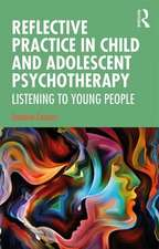 Reflective Practice in Child and Adolescent Psychotherapy