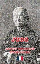 JUDO - LES 200 PHOTOS DE JIGORO KANO (français)