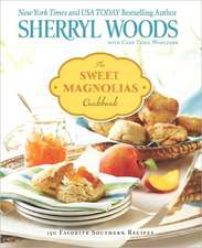 The Sweet Magnolias Cookbook:  150 Favorite Southern Recipes
