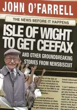 Isle of Wight to Get Ceefax: And Other Groundbreaking Stories from Newsbiscuit