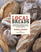 Local Breads – Sourdough and Whole–Grain Recipes from Europe′s Best Artisan Bakers