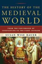 The History of the Medieval World – From the Conversion of Constantine to the First Crusade