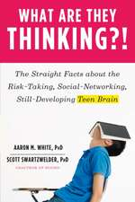 What Are They Thinking?! – The Straight Facts about the Risk–Taking, Social–Networking, Still–Developing Teen Brain
