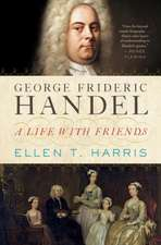 George Frideric Handel – A Life with Friends