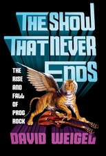 The Show That Never Ends – The Rise and Fall of Prog Rock