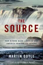 The Source – How Rivers Made America and America Remade Its Rivers