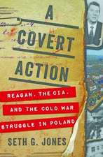 A Covert Action – Reagan, the CIA, and the Cold War Struggle in Poland