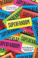 Superfandom – How Our Obsessions are Changing What We Buy and Who We Are