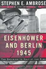 Eisenhower & Berlin, 1945 – The Decision to Halt at the Elbe Rei