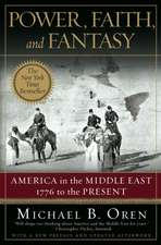 Power, Faith and Fantasy – America in the Middle East – 1776 to the Present