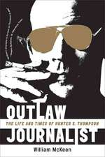 Outlaw Journalist – The Life And Times Of Hunter S. Thompson