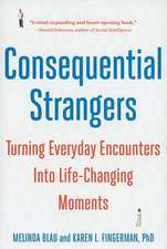 Consequential Strangers – Turning Everyday Encounters Into Life–Changing Moments