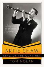 Artie Shaw, King of the Clarinet – His Life and Times