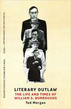Literary Outlaw – The Life and Times of William S.  Burroughs