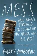 Mess – One Man`s Struggle to Clean Up His House and His Act