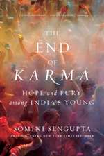 The End of Karma – Hope and Fury Among India`s Young