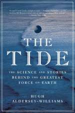 The Tide – The Science and Stories Behind the Greatest Force on Earth