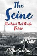 The Seine – The River that Made Paris