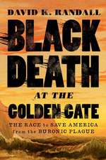 Black Death at the Golden Gate – The Race to Save America from the Bubonic Plague