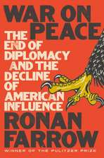 War on Peace – The End of Diplomacy and the Decline of American Influence