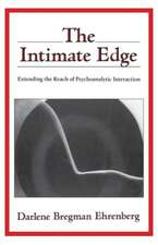 The Intimate Edge – Extending the Reach of Psychoanalytic Interaction