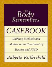 The Body Remembers Casebook – Unifying Methods & Models in the Treatment of Trauma & PTSD