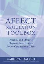 Affect Regulation Tool Box – Practical and Effective Hypnotic Interventions for the Overreactive