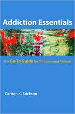 Addiction Essentials – The Go–to Guide for Clinicians and Patients