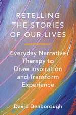 Retelling the Stories of Our Lives – Everyday Narrative Therapy to Draw Inspiration and Transform Experience