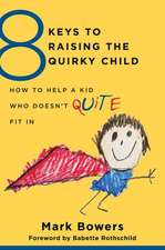 8 Keys to Raising the Quirky Child – How to Help a  Kid Who Doesn′t (Quite) Fit In