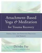 Attachment–Based Yoga & Meditation for Trauma Recovery – Simple, Safe, and Effective Practices for Therapy