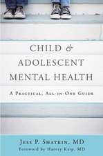 Child & Adolescent Mental Health – A Practical, All–in–One Guide