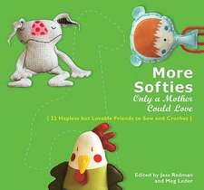 More Softies Only a Mother Could Love: 22 Hapless But Lovable Friends to Sew and Crochet