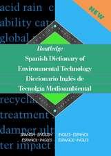 Routledge Spanish Dictionary of Environmental Technology Diccionario Ingles de Tecnologia Medioambiental:  Spanish-English/English-Spanish