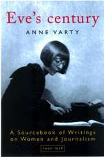 Eve's Century:  A Sourcebook of Writings on Women and Journalism 1895-1950