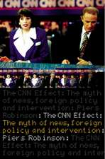 The CNN Effect:  The Myth of News, Foreign Policy and Intervention