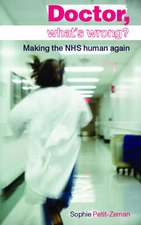 Doctor, What's Wrong?:  Making the NHS Human Again