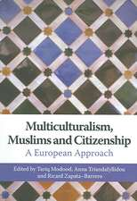 Multiculturalism, Muslims and Citizenship:  A European Approach