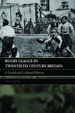 Rugby League Twentieth Century Britian:  A Social and Cultural History