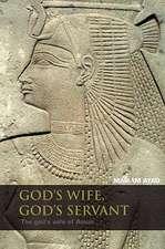 God's Wife, God's Servant:  The God's Wife of Amun (c. 740-525 BC)