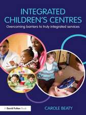 Integrated Children's Centres:  Overcoming Barriers to Truly Integrated Services