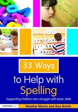 Thirty-Three Ways to Help with Spelling:  Supporting Children Who Struggle with Basic Skills