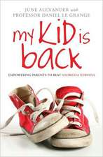 My Kid Is Back:  Empowering Parents to Beat Anorexia Nervosa