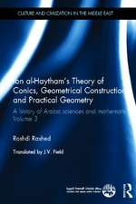 Ibn Al-Haytham's Theory of Conics, Geometrical Constructions and Practical Geometry:  A History of Arabic Sciences and Mathematics Volume 3
