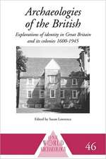 Archaeologies of the British:  Explorations of Identity in the United Kingdom and Its Colonies 1600-1945