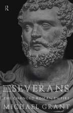 The Severans:  The Roman Empire Transformed