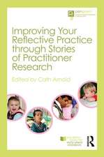 Improving Your Reflective Practice Through Stories of Practitioner Research:  Learning from the Stories of the Pen Green Centre for Children and Families