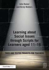 Learning about Social Issues Through Scripts for Learners Aged 11-16:  Tried and Tested Projects for Teachers