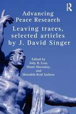 Advancing Peace Research:  Leaving Traces, Selected Articles by J. David Singer